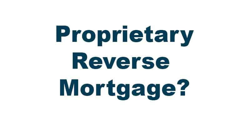 """What is a """"Proprietary Reverse Mortgage"""""""