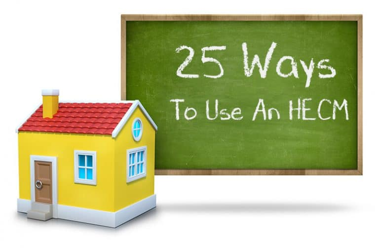 25 Ways To Use A HECM Reverse Mortgage