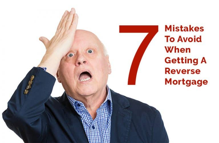 7 Mistakes To Avoid When Getting A Reverse Mortgage