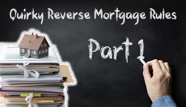 Quirky Reverse Mortgage Rules (Part 1)