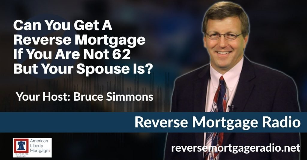 Can You Get A Reverse Mortgage If You Are Not 62 But Your Spouse Is